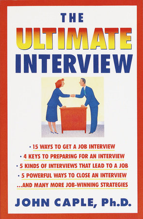 The Ultimate Interview by John Caple, Ph.D.