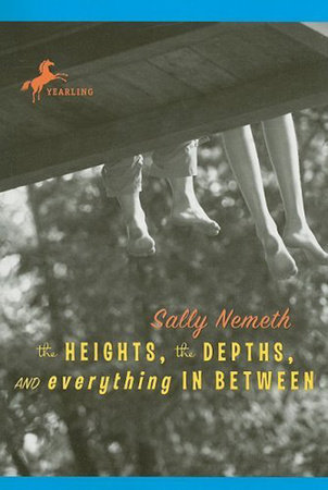 The Heights, the Depths, and Everything in Between by Sally Nemeth