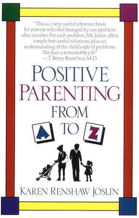 Positive Parenting from A to Z by Karen Renshaw Joslin