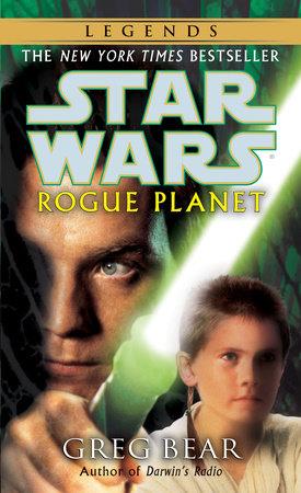 Rogue Planet: Star Wars Legends by Greg Bear