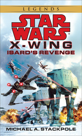 Isard's Revenge: Star Wars Legends (X-Wing) by Michael A. Stackpole