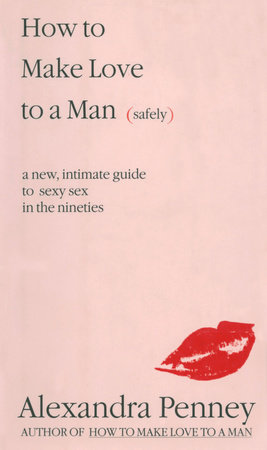 How To Make Love To A Man (safely) by Alexandra Penney