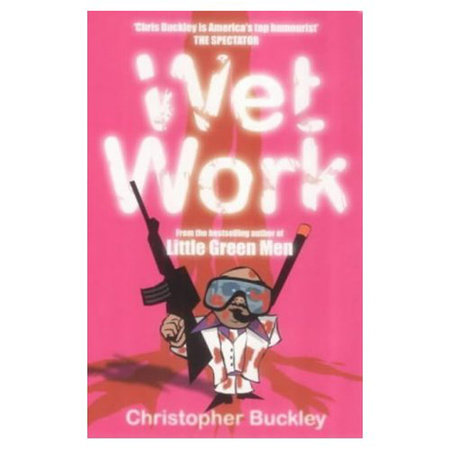 Wet Work by Christopher Buckley