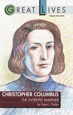 Christopher Columbus: The Intrepid Mariner by Sean J. Dolan