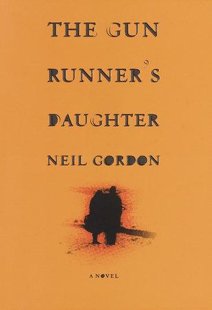 The Gun Runner's Daughter by Neil Gordon