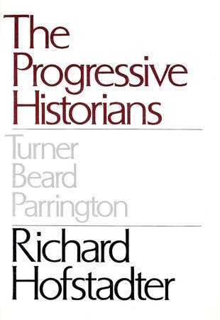 Progressive Historians by Richard Hofstadter
