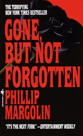Gone, But Not Forgotten by Phillip Margolin