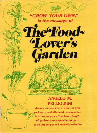 Food Lovers Garden by Angelo M. Pellegrini