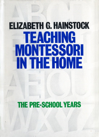 Teaching Montessori In the Home by Elizabeth Hainstock