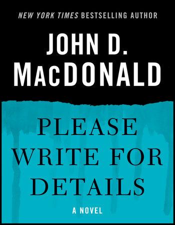 Please Write for Details by John D. MacDonald
