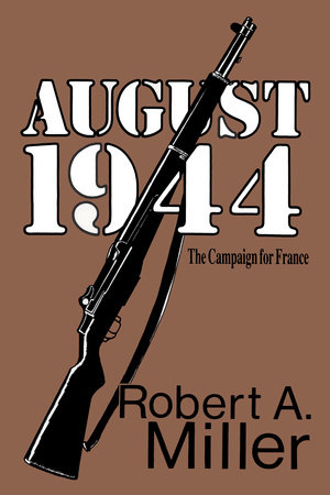 August 1944: The Campaign for France by Robert A. Miller