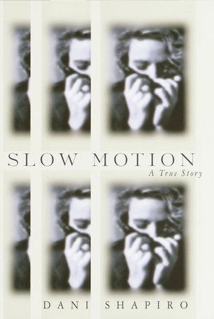Slow Motion by Dani Shapiro