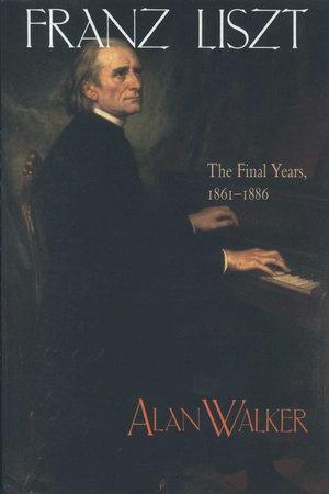 Franz Liszt, Volume 3 by Alan Walker