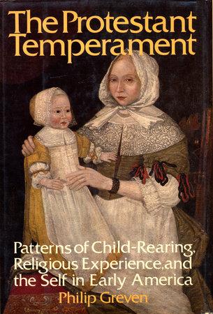 The Protestant Temperament by Philip J. Greven, Jr.