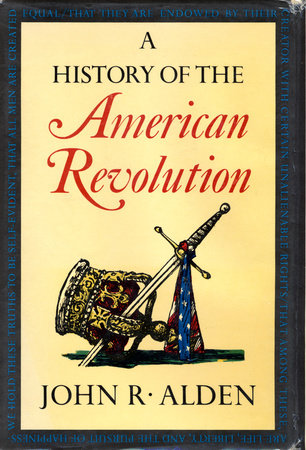 A History of the American Revolution by John R. Alden