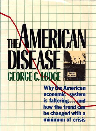 The American Disease by George C. Lodge