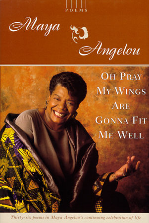 Oh Pray My Wings Are Gonna Fit Me Well by Maya Angelou