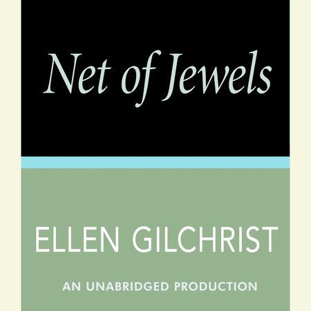 Net of Jewels by Ellen Gilchrist