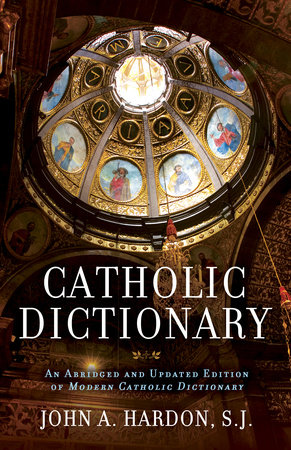 Catholic Dictionary by John Hardon
