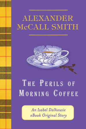 The Perils of Morning Coffee by Alexander McCall Smith