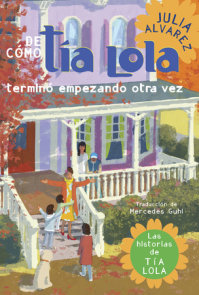 De como tia Lola termino empezando otra vez (How Aunt Lola Ended Up Starting Over Spanish Edition)