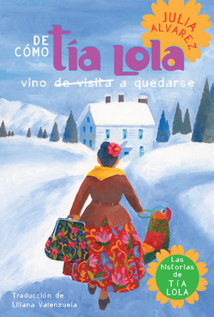 De como tia Lola vino (de visita) a quedarse (How Aunt Lola Came to (Visit) Stay Spanish Edition)
