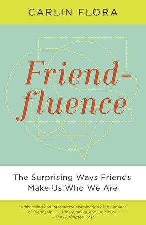 Friendfluence by Carlin Flora