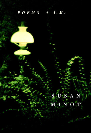Poems 4 A.M. by Susan Minot