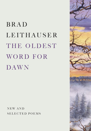 The Oldest Word for Dawn by Brad Leithauser