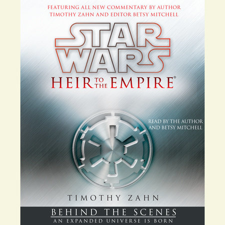 Star Wars: Heir to the Empire: Behind the Scenes by Featuring all new commentary by author Timothy Zahn and editor Betsy Mitchell