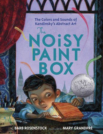 The Noisy Paint Box: The Colors and Sounds of Kandinsky's Abstract Art by Barb Rosenstock