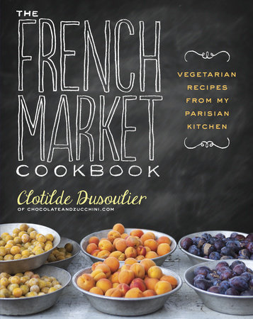 The French Market Cookbook by Clotilde Dusoulier