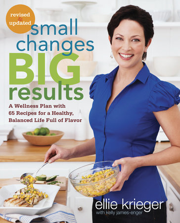 Small Changes, Big Results, Revised and Updated by Ellie Krieger and Kelly James-Enger