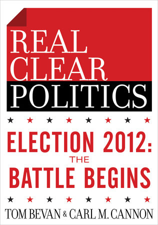 Election 2012: The Battle Begins (The RealClearPolitics Political Download) by Tom Bevan and Carl M. Cannon