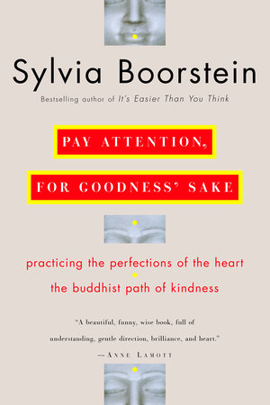 Pay Attention, for Goodness' Sake by Sylvia Boorstein, Ph.D.