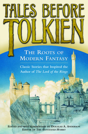 Tales Before Tolkien: The Roots of Modern Fantasy by Douglas A. Anderson, Ludwig Tieck, George MacDonald, E. Nesbit and Richard Garnett