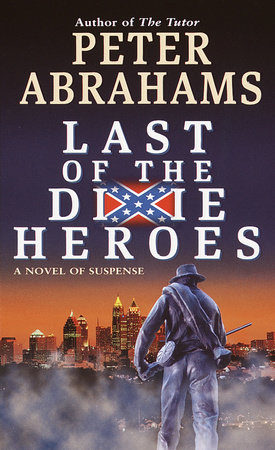 Last of the Dixie Heroes by Peter Abrahams