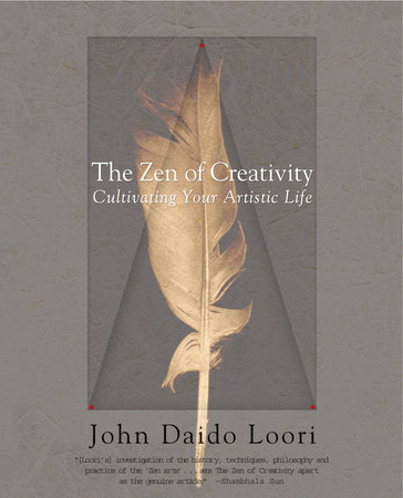 The Zen of Creativity by John Daido Loori