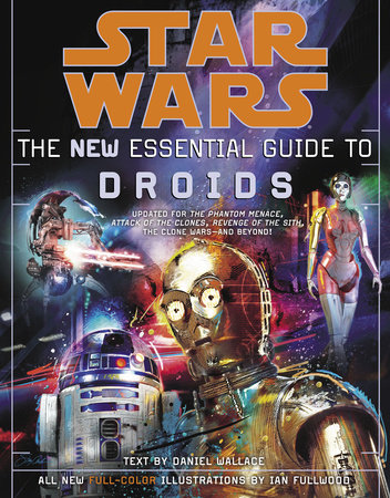 Star Wars: The New Essential Guide to Droids by Daniel Wallace