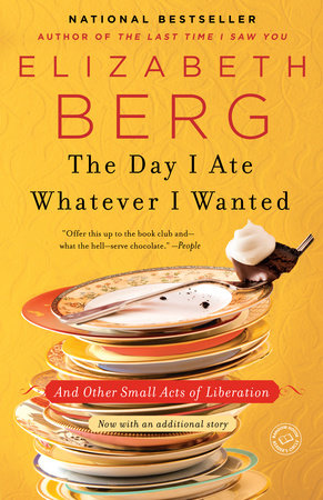 The Day I Ate Whatever I Wanted by Elizabeth Berg