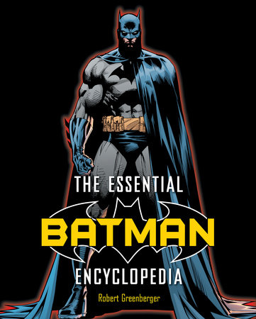 The Essential Batman Encyclopedia by Robert Greenberger