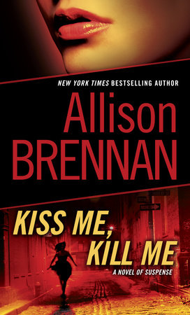 Kiss Me, Kill Me by Allison Brennan