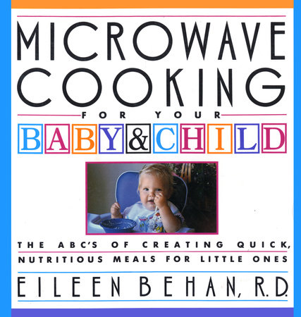Microwave Cooking for Your Baby & Child by Eileen Behan