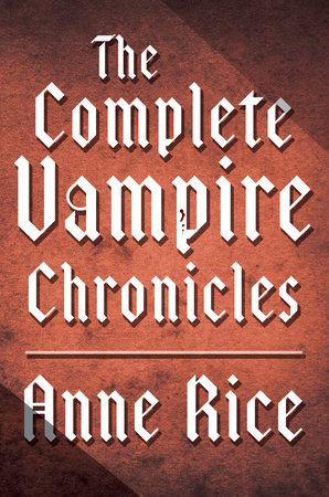 The Complete Vampire Chronicles 12-Book Bundle by Anne Rice