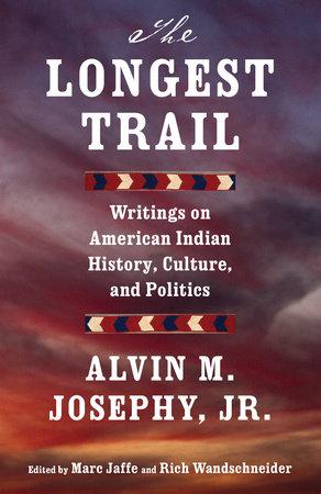 The Longest Trail by Alvin M. Josephy, Jr.