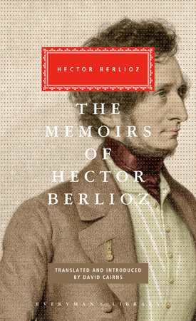 The Memoirs of Hector Berlioz by Hector Berlioz