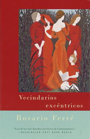 Vecindarios excéntricos / Eccentric Neighborhoods by Rosario Ferré