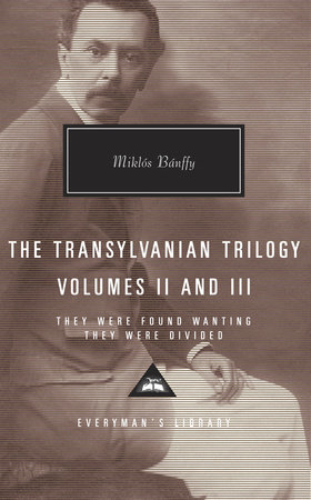 The Transylvanian Trilogy, Volumes II & III by Miklos Banffy