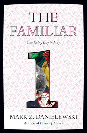 The Familiar, Volume 1 by Mark Z. Danielewski