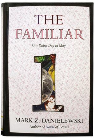 The Familiar, Volume 1 by Mark Z. Danielewski